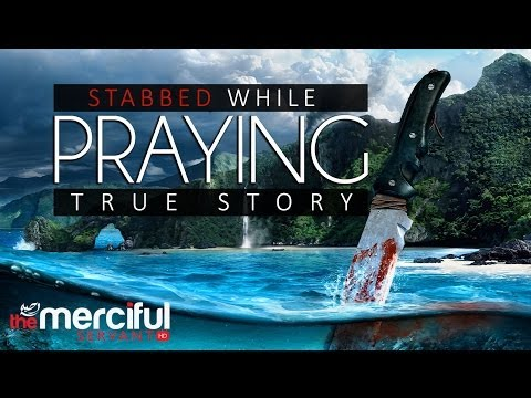 Stabbed While Praying - True Story - MercifulServant