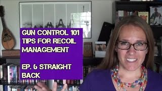 Gun Control 101 - TIps for Recoil Management (Ep. 6): Back Straight