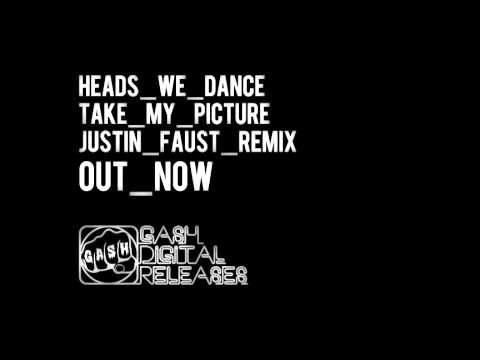 Heads We Dance 'Take My Picture' (Justin Faust Remix)