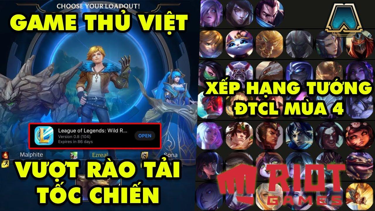 """Update LMHT: Game thủ Việt """"vượt rào"""" tải Tốc Chiến – Trùm cuối ĐTCL tiết lộ tướng mạnh nhất mùa 4"""