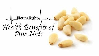 Amazing Health Benefits of Pine Nuts | Ventuno Dieting Right