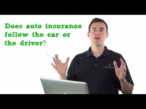 Does auto insurance follow the car or the driver?