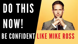 HOW TO BE CONFIDENT | Mike Ross- Suits