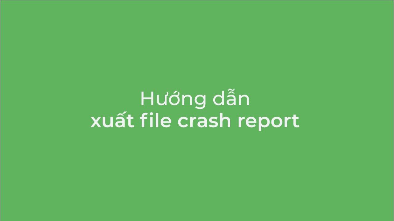 Hướng dẫn xuất file Crash Report // Trình duyệt Cốc Cốc