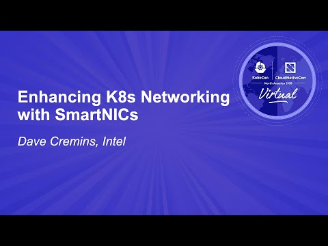 Enhancing K8s Networking with SmartNICs - Dave Cremins, Intel