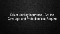 Driver Liability Insurance - Get the Coverage and Protection You Require