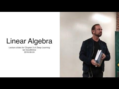 Deep Learning Chapter 2 Linear Algebra presented by Gavin Crooks