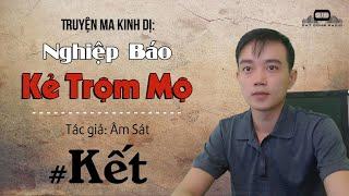 PHẦN CUỐI - NGHIỆP BÁO KẺ TRỘM MỘ - Truyện ma kinh dị | Đất Đồng Radio