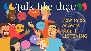 How to do Accents: Step 1 (Listening)