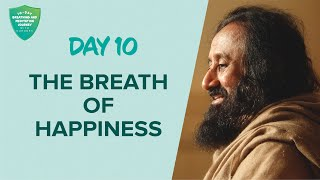 The Breath Of Happiness | Day 10 of 10 Days Breath And Meditation Journey With Gurudev
