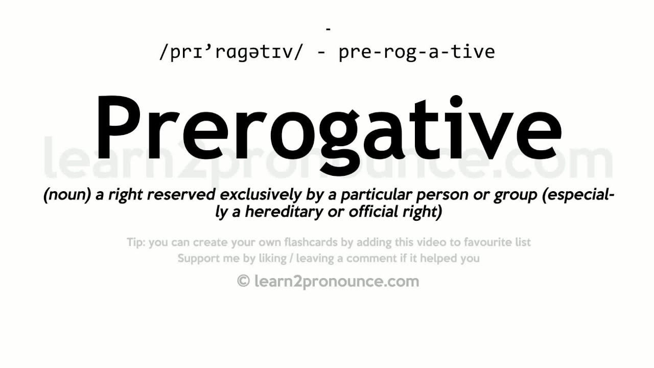 Prerogative pronunciation and definition