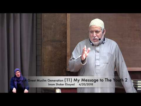 Raising A Great Muslim Generation (11) My Message to The Youth 2 . Imam Shaker Elsayed 4/20/2018