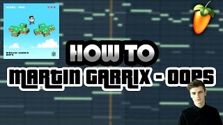How To Make 'Martin Garrix - Oops' (Melody Only) [FL Studio]