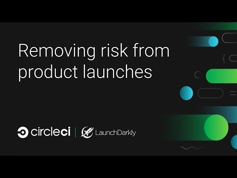 Removing Risk from Product Launches with CircleCI and LaunchDarkly