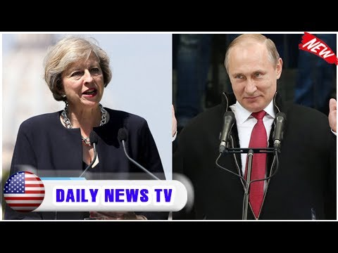 Theresa may: europe must be 'open-eyed' about 'hostile' russia| Daily News TV