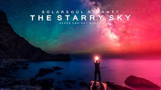 Solarsoul & Nimanty - The Starry Sky [Space music | The sky is full of Stars and Galaxies]