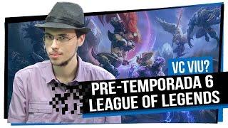 Resumo da Pre-Temporada 6 - League of Legends