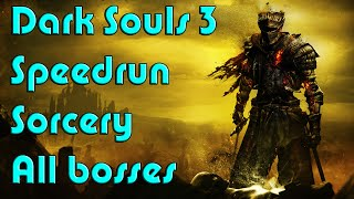 Dark Souls 3 Speedrun! All bosses SORCERY
