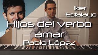 Pablo López - Hijos del verbo amar (Piano Cover) | Iker Estalayo (Acordes en subtítulos)