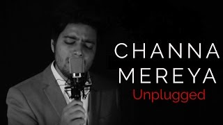 Siddharth Slathia - 'Channa Mereya' Unplugged Cover | Arijit Singh