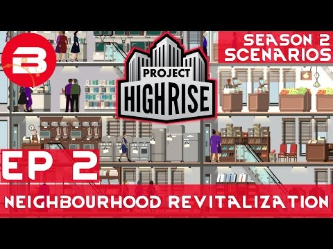 Project Highrise Scenario 1 EP 2 - NEIGHBOURHOOD REVITALIZATION - Project Highrise Gameplay