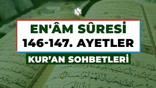 Kur'an Sohbetleri | EN'ÂM SÛRESİ 146-147. AYETLER