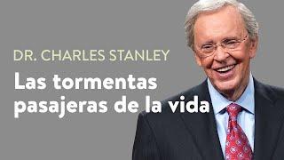 Las tormentas pasajeras de la vida  – Dr. Charles Stanley