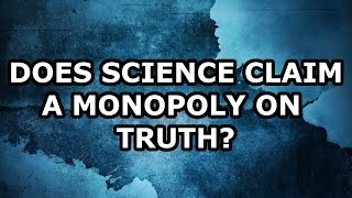Does Science Claim a Monopoly on Truth? [feat. PhilosophyTube]