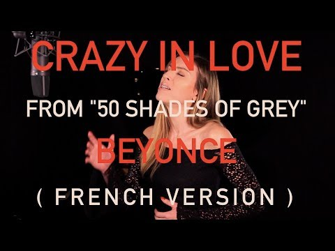 CRAZY IN LOVE ( FROM 50 SHADES OF GREY ) BEYONCE ( FRENCH VERSION / SARA'H COVER )