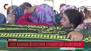 FECİ KAZADA ÖLENLERİN CENAZELERİ DEFNEDİLDİ