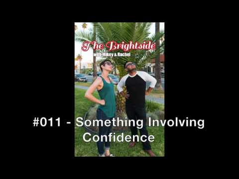 The Brightside with Mikey & Rachel - #011 Something Involving Confidence