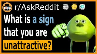 What is a sign that you're unattractive? - (r/AskReddit)