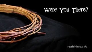 """Were You There When They Crucified My Lord"" - Hymn Good Friday Version - by ReThink Worship"