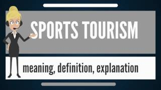 What is SPORTS TOURISM? What does SPORTS TOURISM mean? SPORTS TOURISM meaning & explanation