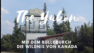 The Yukon: Goldgräberstimmung in Kanada - Weltreise VLOG 06 - Work Travel Balance