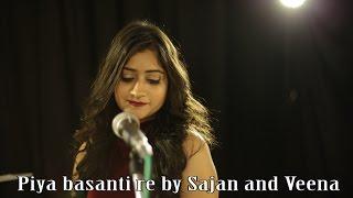 Piya Basanti Re   Cover   Sajan Patel   Ft. Veena Parasher  