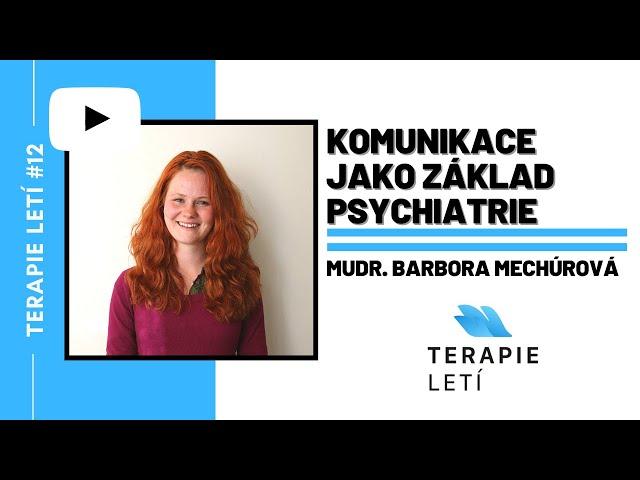 Terapie Letí #12: MUDr. Barbora Mechúrová - Komunikace jako základ psychiatrie