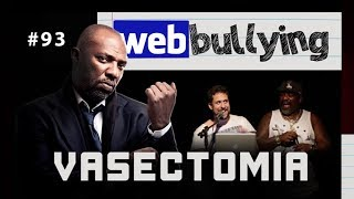 FACEBULLYNG #93- A VASECTOMIA DE MR CATRA