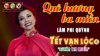 Quê Hương Ba Miền - Lâm Phi Quỳnh | Tết Vạn Lộc 2017