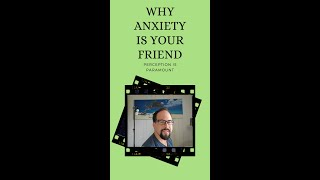 Why Anxiety is Your Friend