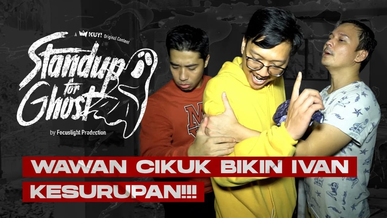 STAND UP FOR GHOST: SUNDEL BOLONG CEKIKIKAN NONTON WAWAN CIKUK STAND UP!!! IVAN KESURUPAN KUNTI!!!