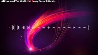 ATC Around The World Red Benny Electronic Remix