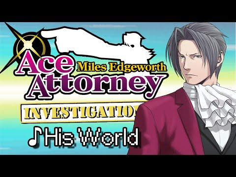 ♪ His World - The Tale of Miles Edgeworth