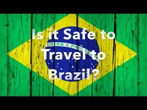 Is Brazil Safe To Travel To Right Now