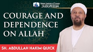 Courage and Dependence on Allah - Sh. Abdullah Hakim Quick