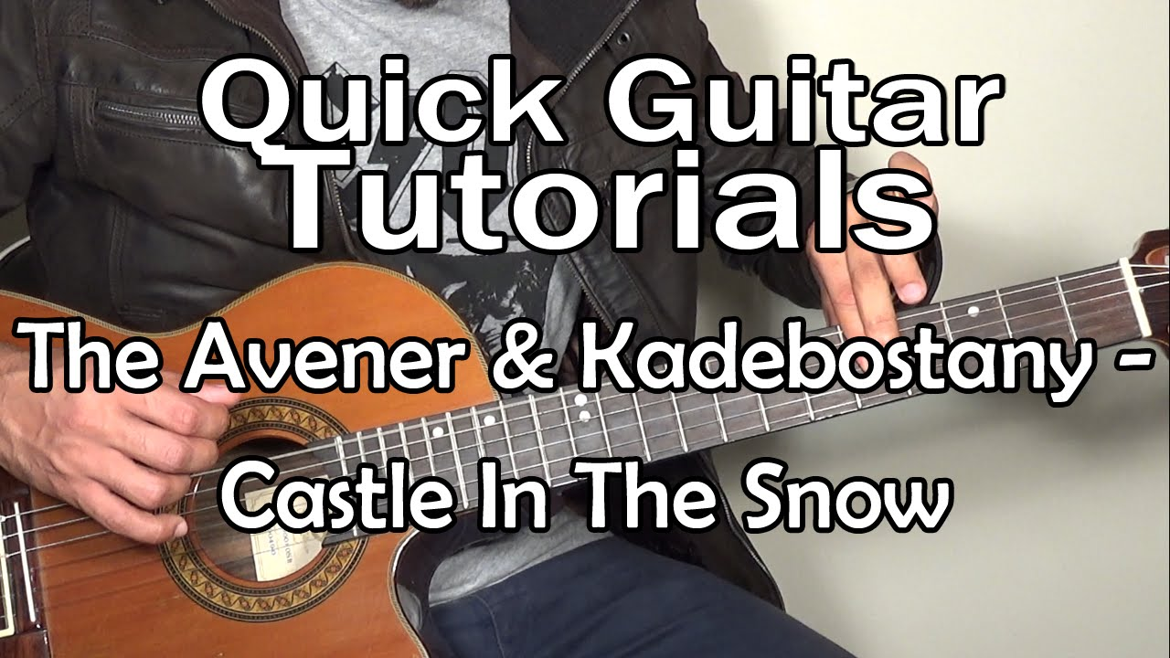 The Avener & Kadebostany - Castle In The Snow (Quick Guitar Tutorial + Tabs)