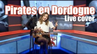 Pirates En Dordogne (live cover) // Satine Walle