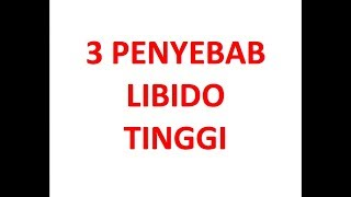 3 PENYEBAB LIBIDO TINGGI