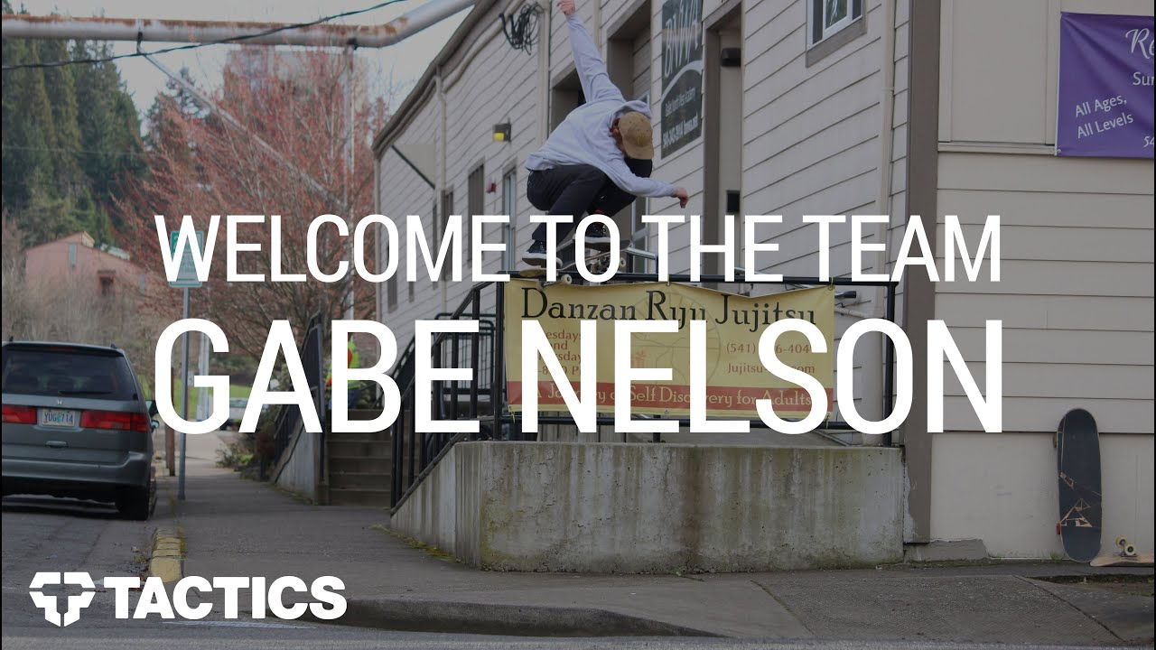 Gabe Nelson Wel e to the Tactics Skate Team