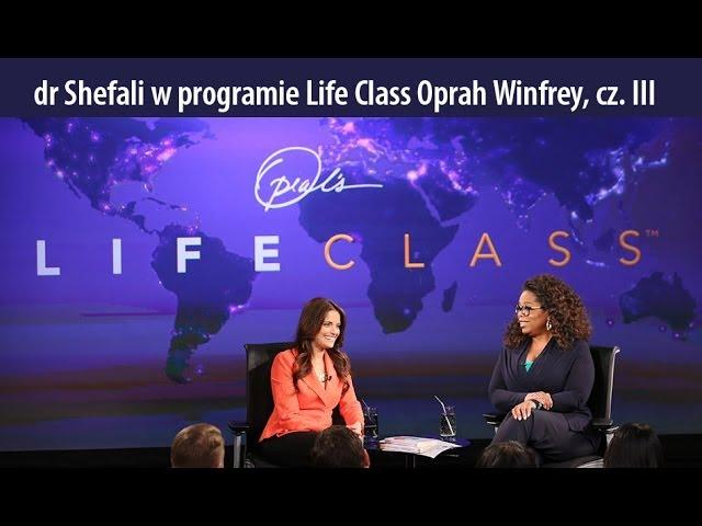 dr Shefali Tsabary gościem Life Class, Oprah Winfrey. cz. III
